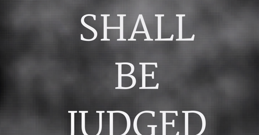 you shall be judged